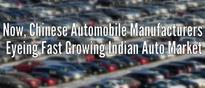 After Handset Makers, Chinese Automobile Manufacturers Eyeing Indian Auto Market