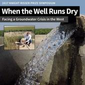 Journalists Confront a Groundwater Crisis in the West: The 2017 Knight-Risser Prize Symposium