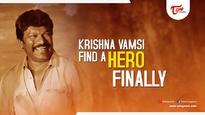 Krishna Vamsi Find A Hero Finally