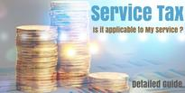 Is Service Tax Applicable on My Service? – Everything About Service Tax Applicability