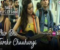 Shraddha sings a heart-wrenching reprise of `Phir Bhi Tumko Chahunga`