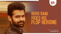 Hero Ram Picks His Flop Heroine