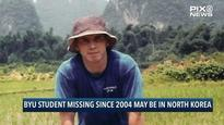 Missing US college student may be alive in North Korea