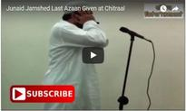 Video of Junaid Jamshed's last Azaan called at Chitral