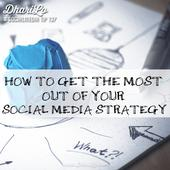 How To Get The Most Out Of Your Social Media Strategy