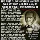 America's first slave owner was a black man.
