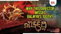 Why This Director Missed Balayya's 100th?