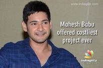 Mahesh Babu offered costliest project ever