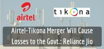 Reliance Jio Strongly Objects To Airtel-Tikona Merger; Claims This Will Lead To Rs 217 Cr Losses To Govt!