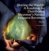 Sharing the Wealth: A roadmap for distributing Myanmar's natural resource revenues - report by Natl. Resource Governance Institute