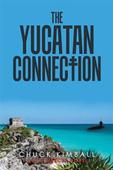 Thriller fiction book illustrates drug, arms smuggling January 02, 2017Chuck Kimball announces release of The Yucatan Connection