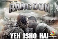 'Yeh Ishq Hai': 'Rangoon' latest song is intensely sizzling