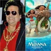 Thanks to Disney's Moana, I am everywhere in Hollywood! - Bappi Lahiri