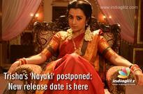 Trisha's 'Nayaki' postponed: New release date is here