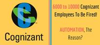 6000-10000 Cognizant Employees Would Be Fired In 2017; Automation, the Reason?